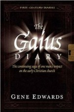 Gaius Diary, The: ...One Man's Impact on the Early Christian Church