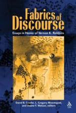 Fabrics of Discourse: Essays in Honour of Vernon K Robbins
