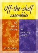 Off-the-Shelf Assemblies: 101 Acts of Worship for Secondary Schools