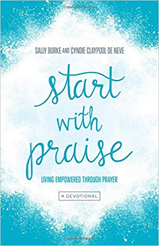 More information on Start With Praise Living Empowered Through Prayer 40 day devotional