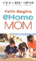 More information on Faith Begins @ Home Mom