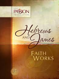 More information on Passion Translations Hebrews And James Faith Works