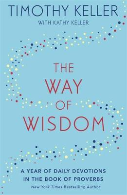 Way of Wisdom  A Year of Daily Devotions In The Book Of Proverbs