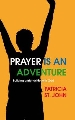 More information on Prayer is an Adventure: Building a Friendship with God