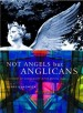 More information on Not Angels But Anglicans (Revised, Updated Edition)
