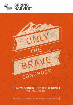 More information on Spring Harvest Only The Brave Songbook 2018 Music Book